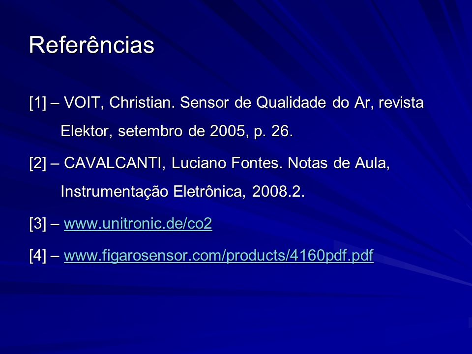 Referências [1] – VOIT, Christian. Sensor de Qualidade do Ar, revista Elektor, setembro de 2005, p. 26.